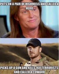 Chris Kyle Meme - puts on a pair of highheels and called a hero jenner picks up a