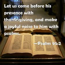 psalm 95 2 let us come before his presence with thanksgiving and