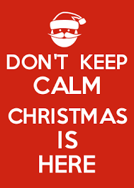 How To Make Your Own Keep Calm Meme - don t keep calm christmas is here keep calm memes pinterest