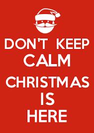 Make Your Own Keep Calm Meme - don t keep calm christmas is here keep calm memes pinterest
