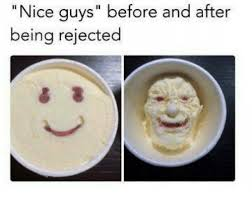Nice Guy Memes - nice guys before and after being rejected dank meme on me me
