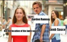 Gordon Ramsey Meme - dopl3r com memes gordon ramsay lamb sauce not the location of