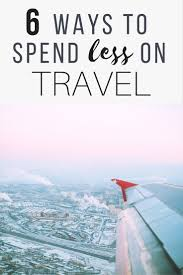 6 ways to spend less on travel the abroad