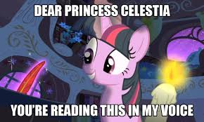 Princess Celestia Meme - dear princess celestia read this in my voice know your meme