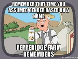 Remember The Name Meme - remember that time you assumed gender based on a name pepperidge