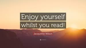 enjoy yourself jacqueline wilson quote enjoy yourself whilst you read 12