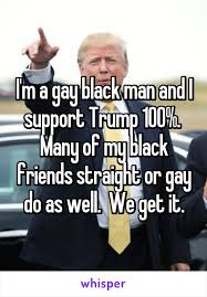 Gay Black Guy Meme - m a gay black man and i support trump 100 many of my black friends