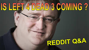 Gabe Newell Memes - is left 4 dead 3 coming gabe newell replies reddit q a youtube