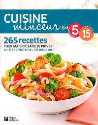 cuisine pour maigrir cuisine minceur en 5 ingrédients 15 minutes 265 recettes sans se