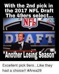 San Francisco 49ers Memes - with the 2nd pick in the 2017 nfl draft the 49ers select ned dj