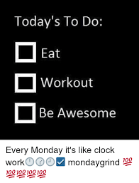 Monday Workout Meme - today s to do eat dl workout be awesome every monday it s like