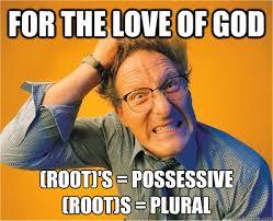 Possessive Girlfriend Meme - for the love of god root s possessive root s plural