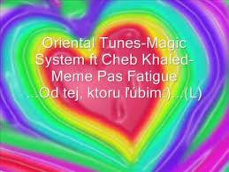 Magic System Meme Pas Fatigue - oriental tunes magic system ft cheb khaled meme pas fatigue l