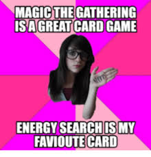 Magic Card Meme - magic the gathering great card game energy searchismy favioute card
