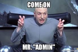 Admin Meme - come on mr admin dr evil austin powers make a meme