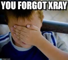 Xray Meme - you forgot xray confession kid meme on memegen