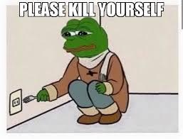 Kill Your Self Meme - please kill yourself meme sad frog 65920 memeshappen