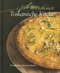 toskanische k che echt italienisch toskanische k che 80 traditionelle und moderne