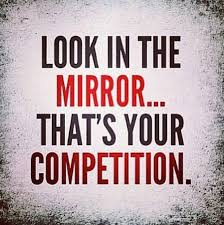 look in the mirror that s your competition quotes