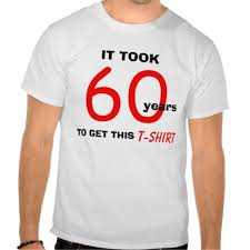 60 year birthday t shirts 467 best 60th birthday tshirts images on t shirts