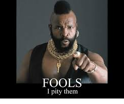 I Pity The Fool Meme - fools i pity them dank meme on me me