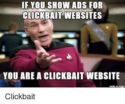 Meme Websites - if you show ads for clickbait websites you are a clickbait website