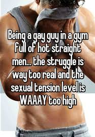 Gay Guy Memes - being a gay guy in a gym full of hot straight men the struggle is