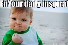 Inspirational Meme Generator - meme creator enyour daily inspirational quotes give me the