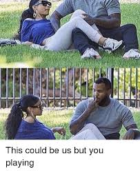 This Could Be Us But You Playing Meme - aa this could be us but you playing blackpeopletwitter meme on