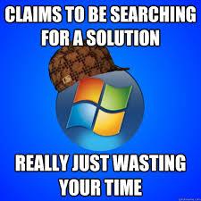 Windows Meme - scumbag windows 7 memes quickmeme