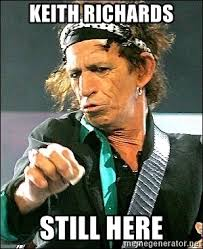 Keith Richards Memes - keith richards still here keith richards hand out meme generator