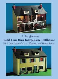Free Miniature Dollhouse Plans Beginner by Build Your Own Inexpensive Dollhouse Dover Woodworking E J