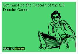 Douche Meme - captain of the s s douche canoe memes pinterest canoeing