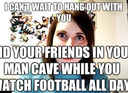 Man Cave Meme - i can t wait to hang out with you and your friends in your man cave