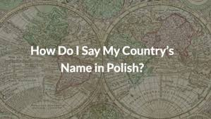 how do you say map in how do i say my country s name in article culture pl