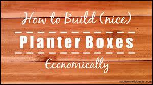 How To Build A Planter by How To Build A Planter Box Economically Southern Wild