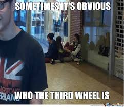 3rd Wheel Meme - the third wheel by greentree meme center