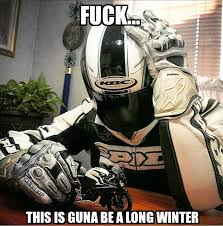 Funny Biker Memes - a long winter ahead visordown