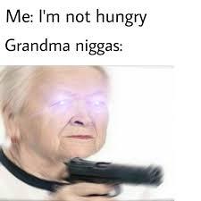 grandma niggas niggas be like know your meme