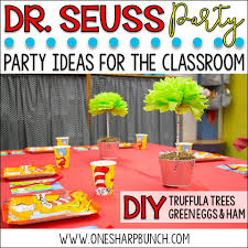 dr seuss birthday party dr seuss birthday party ideas for the classroom