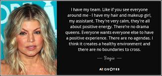 Everyone Wants To Make Me - fergie quote i have my team like if you see everyone around