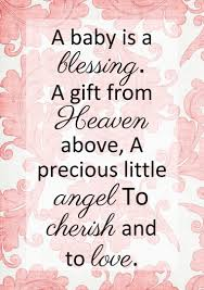 blessing baby a baby is a blessing a gift from heaven above a precious