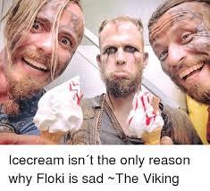 Floki Meme - icecream isn盍t the only reason why floki is sad the viking meme