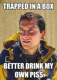 Bear Grylls Memes - image 138424 bear grylls better drink my own piss know your
