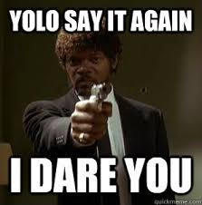 Say What Again Meme - yolo say it again i dare you samuel l pulp fiction quickmeme