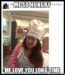 Me Love You Long Time Meme - me so hungry me love you long time make a meme