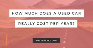 how much it cost to own a used car for a year half banked