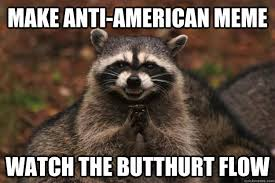 Memes Anti America - make anti american meme watch the butthurt flow evil plotting