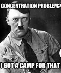 Concentration Meme - concentration problem i got a c for that hitler logic