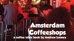 amsterdam coffeeshops a coffee table book by andrew looney by